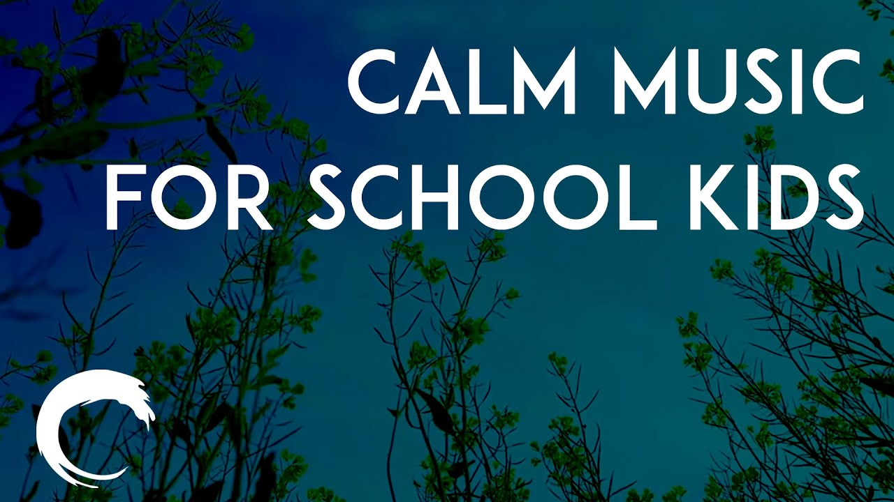 Calm Music For School Kids Relaxing Home Education Soothing And Relaxing Youtube
