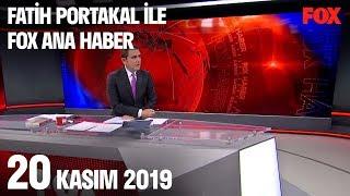 20 Kasım 2019 Fatih Portakal ile FOX Ana Haber