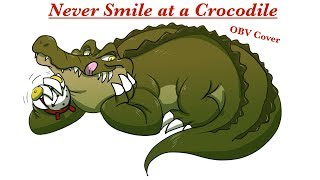 Never Smile at a Crocodile (OBV Cover)