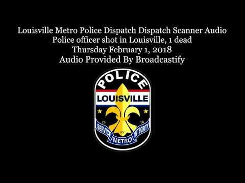 Louisville Metro Police Dispatch Dispatch Scanner Audio Police officer shot