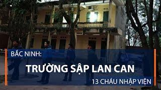 Bắc Ninh: Trường sập lan can, 13 cháu nhập viện | VTC1