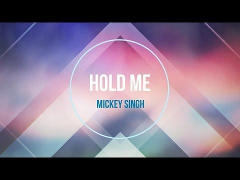 Mickey Singh - Hold Me (lyrics)