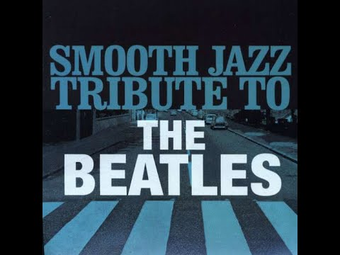 Smooth Jazz Tribute to the Beatles Full Album