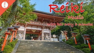 Reiki Music, Energy Healing, Zen Meditation, With Bell Every 3 Minutes