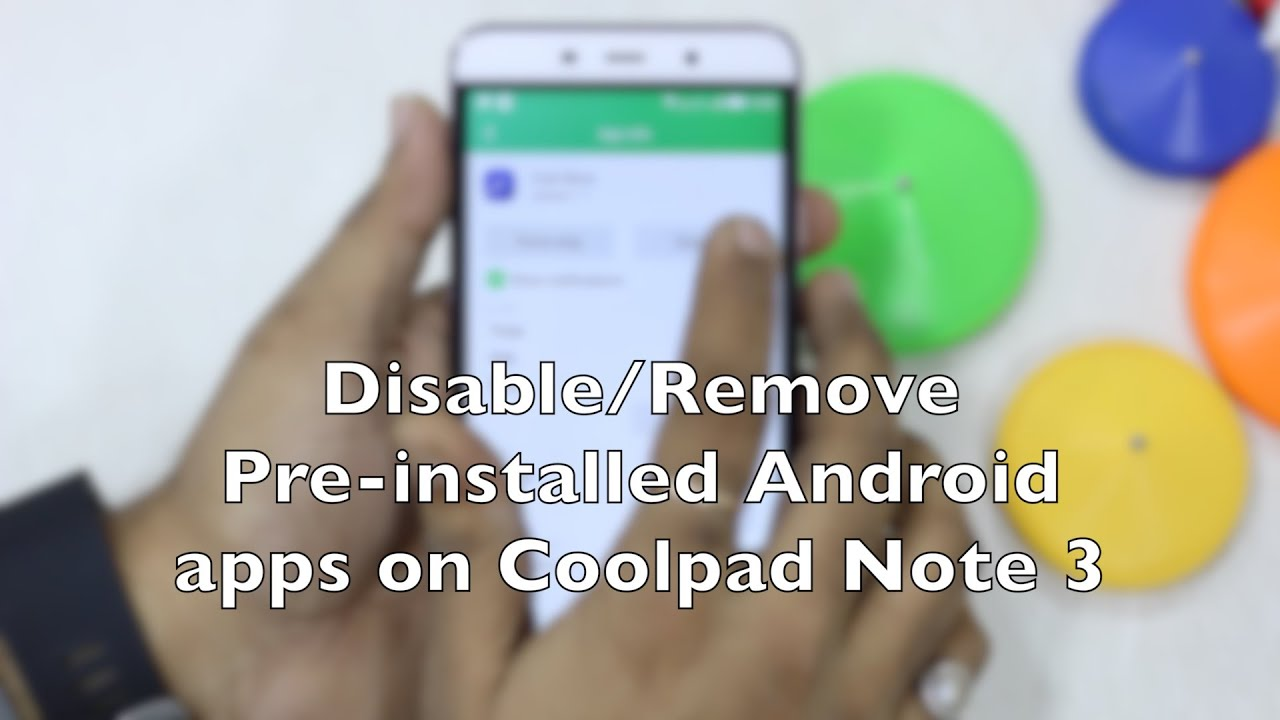 How to Disable/Remove Pre-installed Android apps on Coolpad Note 3