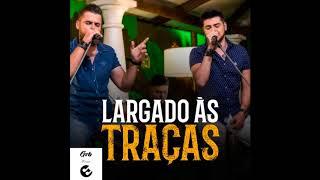 Baixar Zé Neto e Cristiano - LARGADO ÀS TRAÇAS   Lançamento 2018