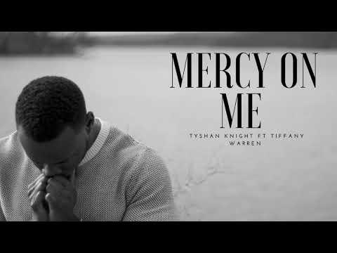 Mercy On Me (Audio) - Tyshan Knight ft Tiffany Warren [New Worship Music]