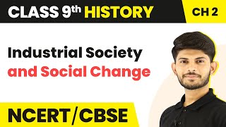 Industrial Society and Social Change | History | Class 9th | In Hindi | Magnet Brains