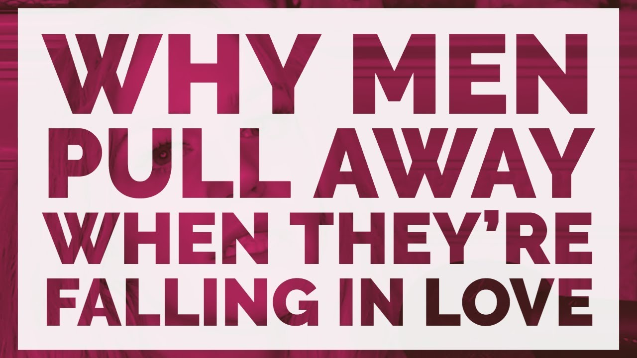 The Real Reasons Men Pull Away When They Are Falling In Love