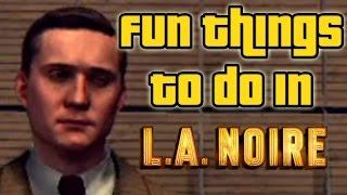 Fun things to do in LA Noire