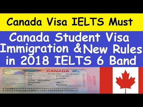 Canada Immigration New Rules in 2018 l Canada Student Visa New Rules l Canada IELTS 6 Band Must