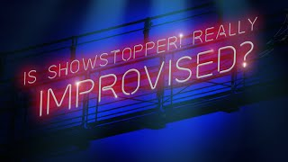 Showstopper! Is It Really Improvised?