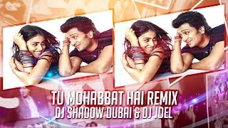 Tu Mohabbat Hai | DJ Shadow Dubai & DJ Joel Remix | Tere Naal Love Ho Gaya
