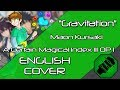 Gravitation (English Cover) - A Certain Magical Index III OP1 [Original by Maon Kurosaki]