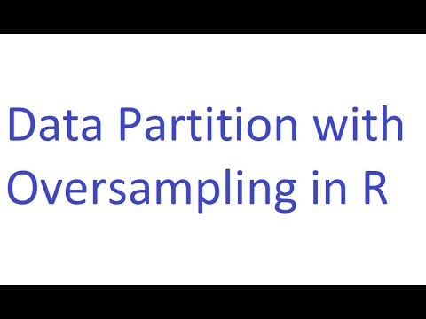 Data Partition and Oversampling in the R Software Example Tutorial