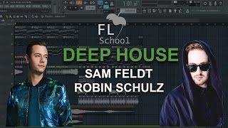 HOW TO MAKE: Deep House (Sam Feldt, Robin Schulz etc.) - FL Studio tutorial + FLP!