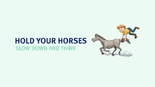 English Idioms | Hold your horses