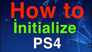 How To Initialize PS4 NEW!