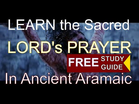 LEARN: The LORD's Sacred Prayer Of YESHUA In Ancient Aramaic (Matthew 6:9-13) With Study Guide!