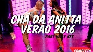 Baixar Chá da Anitta Verão 2016 - Part Kelly Key COMPLETO HD