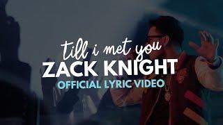 Zack Knight Till I Met You (Official Lyric )