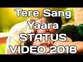 Tere Sang Yara Hindi Song WHATSAPP STATUS VIDEO 2018 mp3