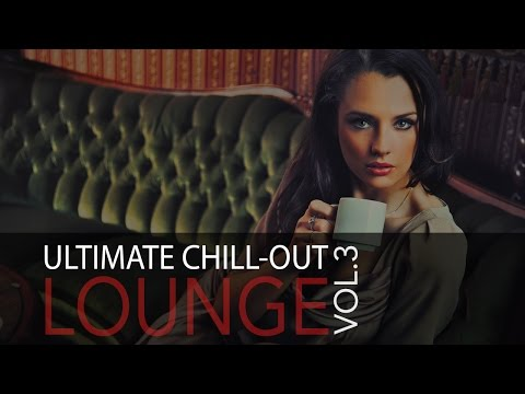 Ultimate Chill-Out Lounge Vol.3 - Cafe Del Mar, Happy Music, Lounge Music, Chillout 2014 ♫012