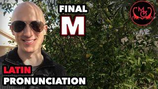 How to Pronounce Latin (Final -M) / De Latine Pronuntiando (-M Finalis)