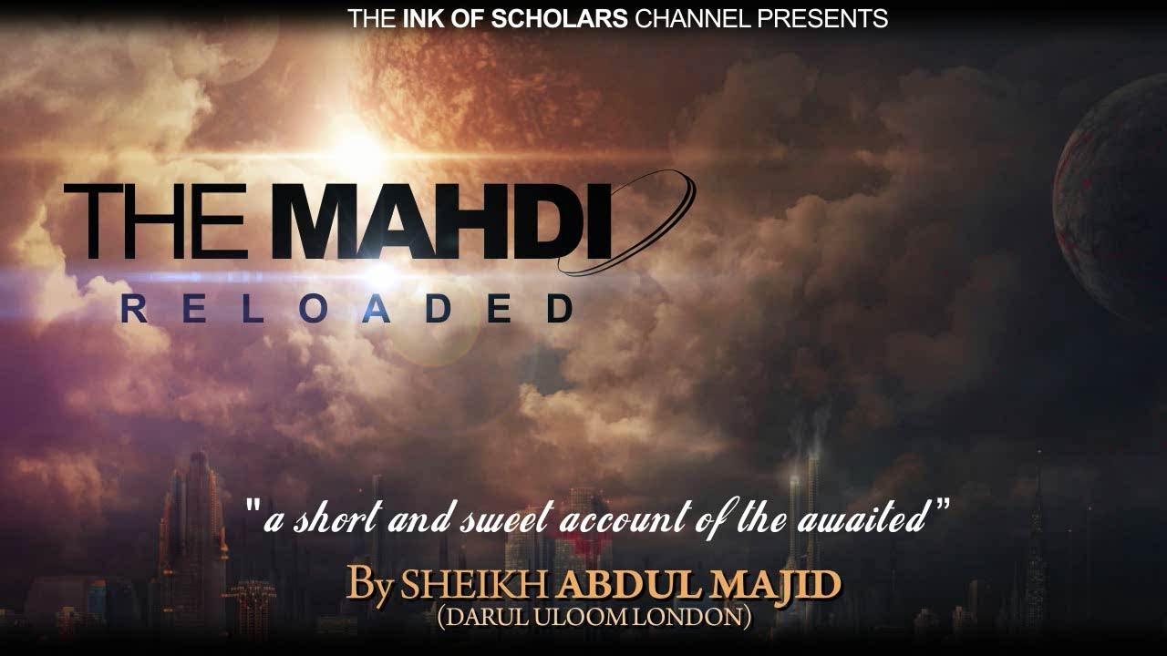 Full The Mahdi Reloaded Sheikh Abdul Majid Youtube