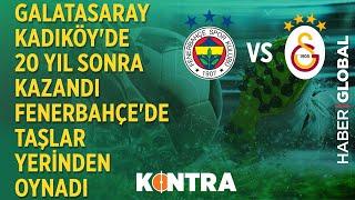 Galatasaray Kadıköy'de 20 Yıl Sonra Kazandı, Fenerbahçe'de Taşlar Yerinden Oynadı /Kontra/23.02.2020