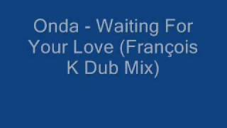 Onda - Waiting For Your Love (François K Dub Mix)