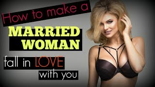 How To Make A ☙Married Woman❧ Fall In Love With You