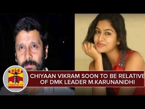Chiyaan Vikram soon to be relative of DMK leader M.Karunanidhi | Thanthi TV