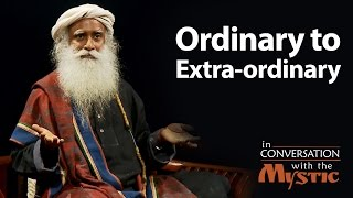 Ordinary to Extra-ordinary | Suhel Seth with Sadhguru