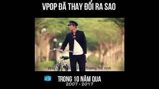 Vpop Việt Nam đã thay đổi như thế nào qua 10 năm