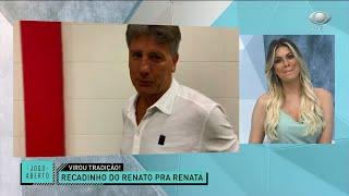RENATO GAÚCHO MANDA O TRADICIONAL RECADO PARA RENATA APÓS GRENAL | JOGO ABERTO