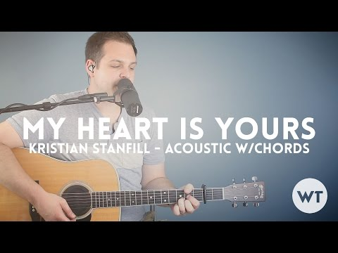 My Heart Is Yours - Kristian Stanfill (Passion) - acoustic w/ chords