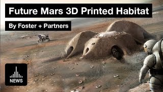 Future Mars - 3D Printed Habitat by Foster + Partners