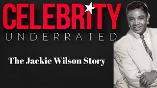 Celebrity Underrated - The Jackie Wilson Story