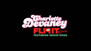 Charlotte Devaney - Flip It feat. Snoop Dogg (Extended Mix)