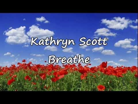 Kathryn Scott - Breathe [with lyrics]