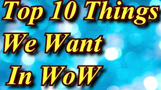 Gambar cover [1080pᴴᴰ60ᶠᵖˢ] Top 10 Things We Players Want in World Of Warcraft