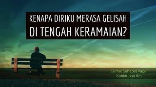 Motivasi Hidup Sukses KENAPA DIRIKU MERASA GELISAH DI TENGAH KERAMAIAN CURHAT 21