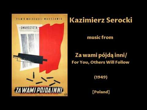 Kazimierz Serocki: Za wami pójdą inni - For You, Others Will Follow (1949)