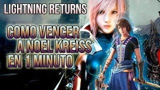 Lightning Returns Final Fantasy XIII - Como vencer a Noel Kreiss en 1 minuto con arquetipos basicos.