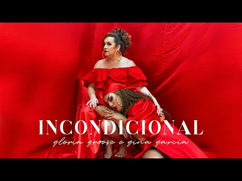 Gloria Groove – Incondicional feat Gina Garcia