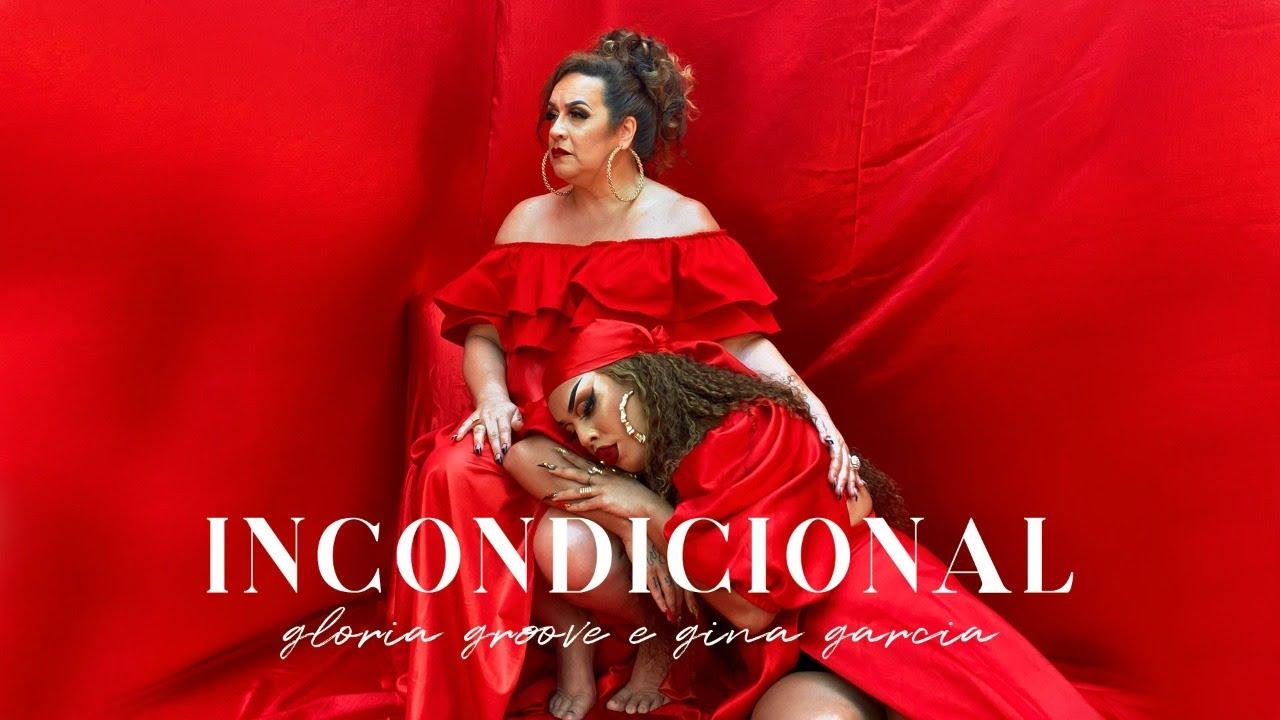 Gloria Groove – Incondicional (feat. Gina Garcia)