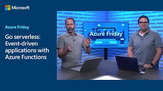 Go serverless: Event-driven applications with Azure Functions | Azure Friday