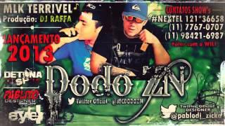 Mc Dodo Zn - Mlk Terrivel ♪ - [Dj Rafa Prod.] - Lançamento 2013