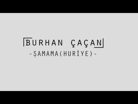 Burhan Çaçan-Şamama(Huriyem)